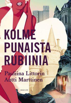 Pauliina Littorin, Antti Marttinen: Kolme punaista rubiinia, Aula & Co 2019.
