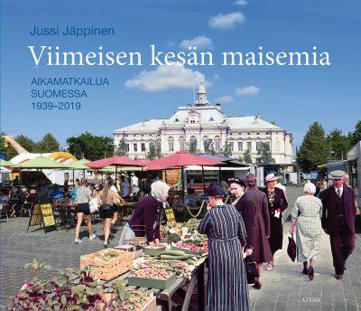 Jussi Jäppinen: Viimeisen kesän maisemia. Aikamatkailua Suomessa 1939–2019.