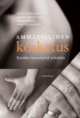 Taina Kinnunen, Jaana Parviainen, Annu Hauho ja Mari Jolkkonen: Ammatillinen kosketus – Kuinka tunnetyötä tehdään.