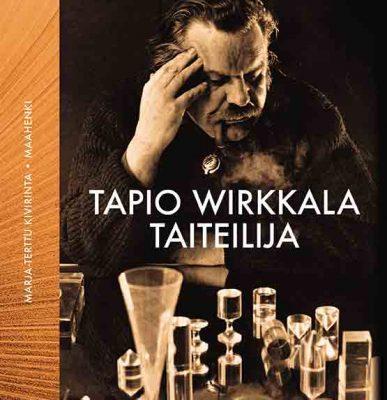 Marja-Terttu Kivirinta: Tapio Wirkkala – Taiteilija. Maahenki, 2019