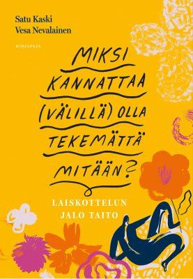 Satu Kaski ja Vesa Nevalainen johdattavat kirjassaan Miksi kannattaa (välillä) olla tekemättä mitään? (Kirjapaja, 2020) laiskottelun ja joutilaisuuden taitoihin.