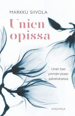 Markku Siivola: Unien opissa – unet itseymmärryksen palveluksessa. Kirjapaja 2020