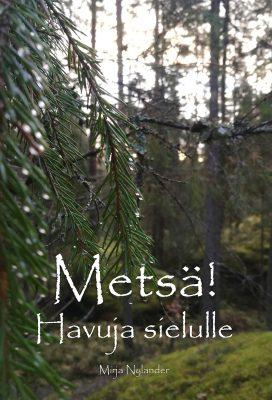 Mirja Nylander: Metsä! Havuja sielulle. Readme.fi 2020